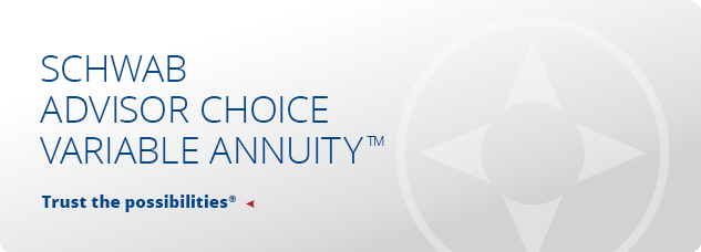 Schwab ADVISOR Choice Variable Annuity. Trust the Possibilities. Product Information